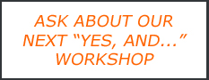 "Ask about our next half-day ""yes, And..."" workshop"